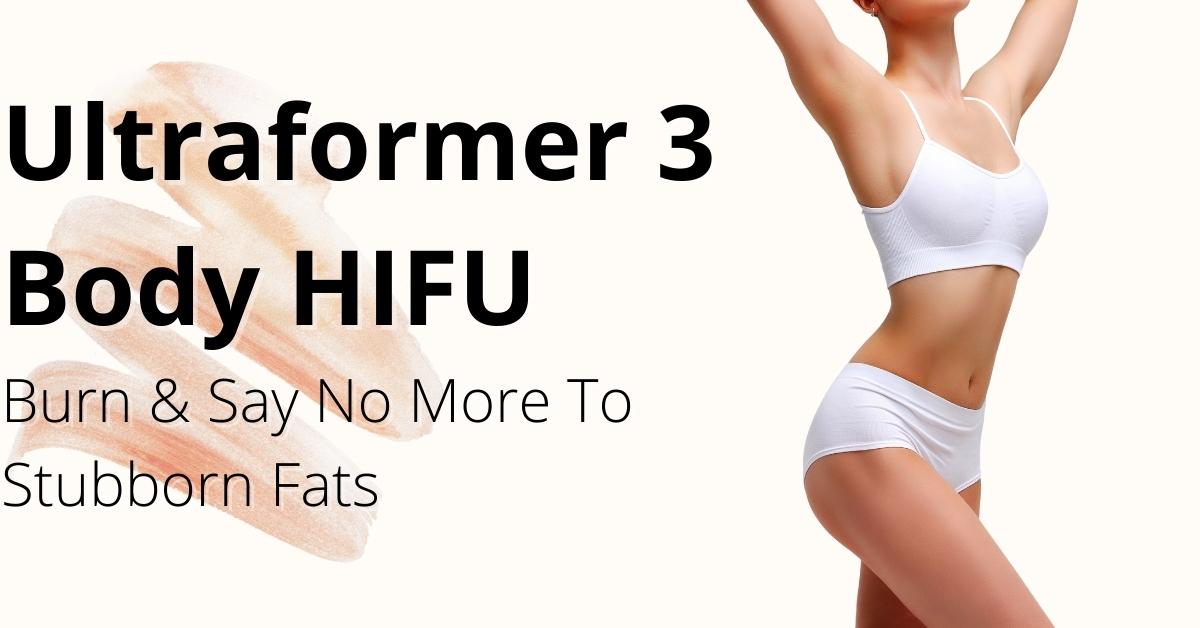 Ultraformer 3 Body HIFU Singapore